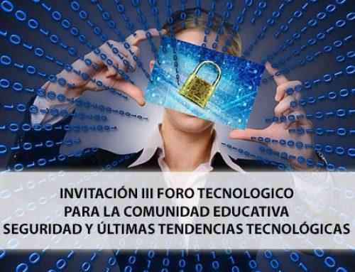 III Foro Tecnológico para Comunidad Educativa: Seguridad y últimas tendencias tecnológicas